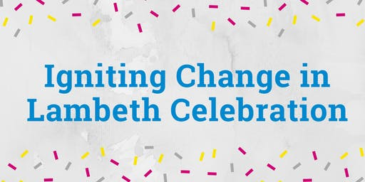 Igniting Change in Lambeth Celebration Event