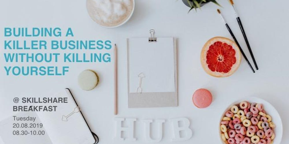 Skillshare Breakfast: Building A Killer Business Without Killing Yourself