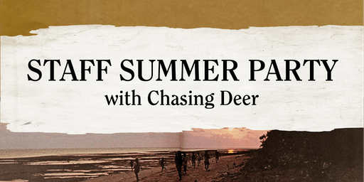 STAFF SUMMER PARTY with Chasing Deer!
