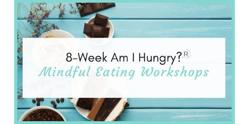 Am I Hungry?  8-Week Mindful Eating Workshop