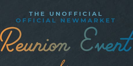 The Unofficial Official Newmarket Reunion tickets