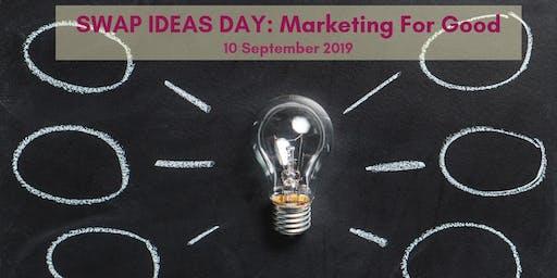 SWAP IDEAS DAY: Marketing For Good