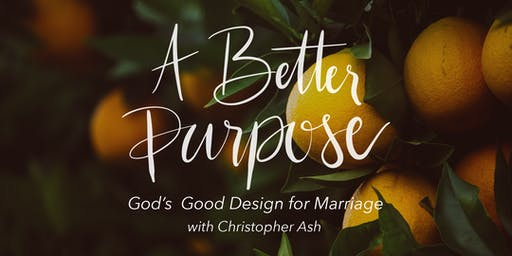 A Better Purpose: God's Good Design for Marriage