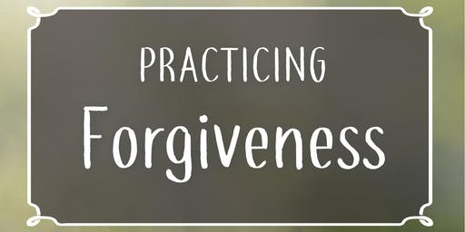 Practicing Forgiveness