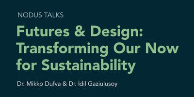 NODUS Talks - Futures & Design: Transforming Our Now for Sustainability