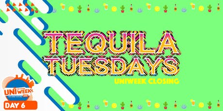 UNIweek Day 6: Tequila Tuesdays - UNIweek Closing [4 areas] tickets
