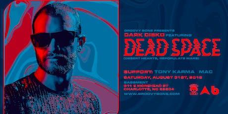 Groovy Bone Presents: Dark Disko feat. Dead Space (Repopulate Mars) tickets