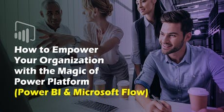 How to Empower Your Organization with the Magic of Power Platform (Power BI & Microsoft Flow) tickets