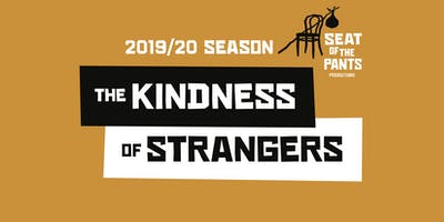 Seat of the Pants' 2019-2020 Season: THE KINDNESS OF STRANGERS