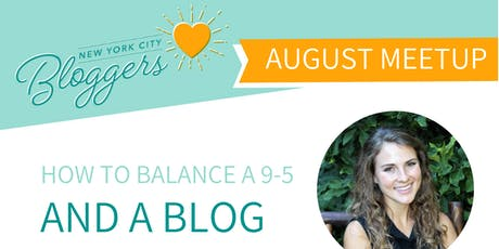 NYC Bloggers August Meet-Up: How to Balance a 9-5 and a Blog tickets