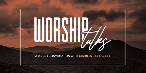 WorshipTalks: A Lunch Conversation with Charles Billingsley