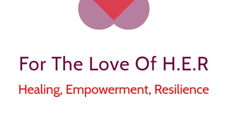 For the Love of H.E.R. (Healing, Empowerment, Resilience) Workshop tickets