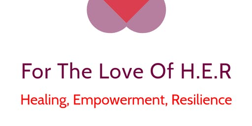 For the Love of H.E.R. (Healing, Empowerment, Resilience) Workshop