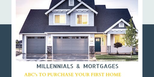 Millennials & Mortgages - ABC's To Purchase Your First Home