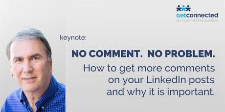 NO COMMENT. NO PROBLEM. How to get more comments on your LinkedIn posts and why it is important.  tickets