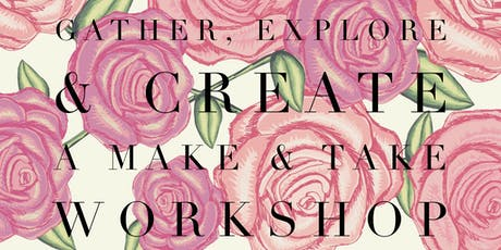 Gather, Explore & Create - A Make & Take Workshop tickets