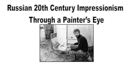 Russian 20th Century Impressionism Through a Painter's Eye tickets