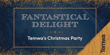 Temwa's Christmas Party 2019 - Fantastical Delight tickets