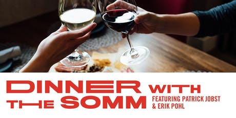 Dinner with the Somm, Patrick Jobst, Erik Pohl, & Chef Luke VerHulst tickets