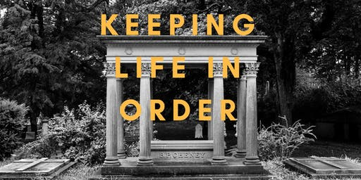 Keeping Life in Order as You Plan for End of Life Issues