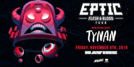 Eptic: Flesh & Blood Tour w/ Tynan - Ravine Atlanta tickets