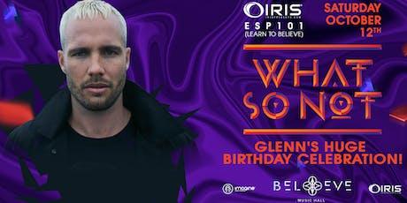 What So Not   Glenn's HUGE BDAY BASH!   IRIS ESP101   Saturday October 12 tickets