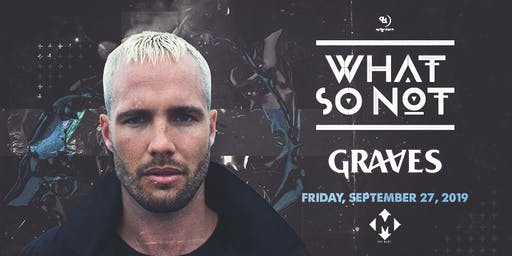 9.27 | WHAT SO NOT | GRAVES | THE MARC | SAN MARCOS TX