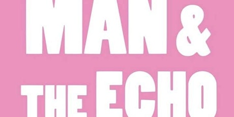Man & The Echo tickets