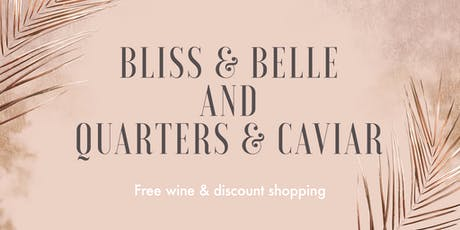 Sip and Shop by Bliss & Belle and Quarters & Caviar  tickets
