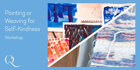 Painting or Weaving for Self-Kindness Workshop tickets