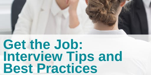 Get the Job: Interview Tips and Best Practices