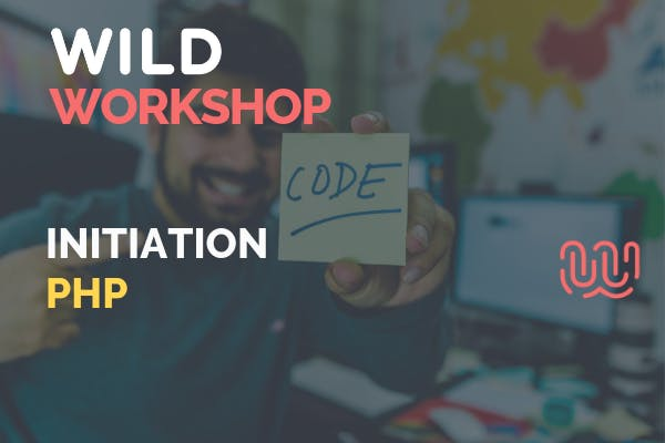 Wild Workshop - Initiation au langage PHP - Wild Code School Strasbourg