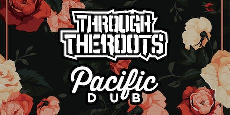 THROUGH THE ROOTS with Pacific Dub and Two Story Zori tickets