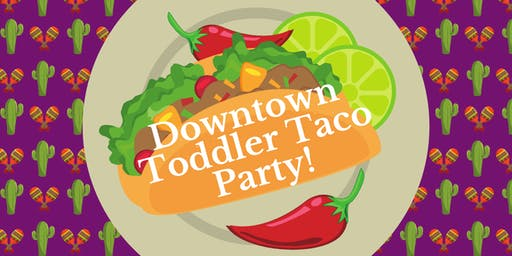 Downtown Toddler Taco Party