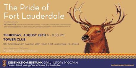 Destination Sistrunk Oral History Program:  The Pride of Fort Lauderdale tickets