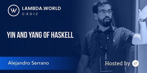Yin and Yang of Haskell Workshop with Alejandro Serrano