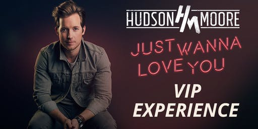 Just Wanna Love You VIP Experience with Hudson Moore - Lexington, KY