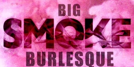Big Smoke Burlesque: Guilty Pleasures! tickets