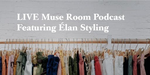 LIVE Muse Room Podcast Featuring Elan Styling
