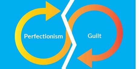 Understanding Perfectionism and Guilt tickets