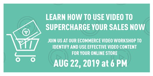 eCommerce Workshop: Use Video to Supercharge your sales now!