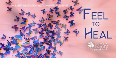 Feel To Heal | A Morning Meditation w/ Oneness Blessings tickets
