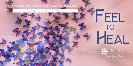 Feel to Heal Deepening | A Morning Meditation w/ Oneness Blessings tickets