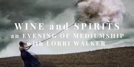 Wine and Spirits: A Evening of Mediumship with Lorri Walker
