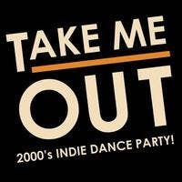 Take Me Out: A 2000's Indie Dance Party banner