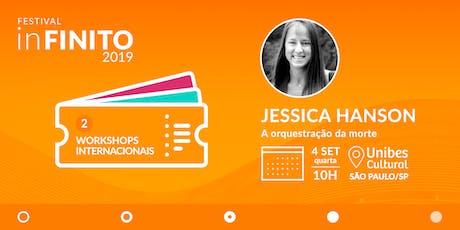 Workshop com Jessica Hanson- A orquestração da morte ingressos