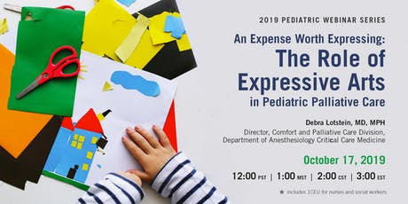 PEDIATRIC WEBINAR SERIES - An Expense Worth Expressing: The Role of Expressive Arts in Pediatric Palliative Care tickets