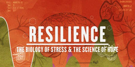RESILIENCE - THE BIOLOGY OF STRESS & THE SCIENCE OF HOPE Film Screening and Reception tickets