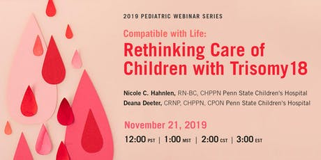 PEDIATRIC WEBINAR SERIES - Compatible with Life: Rethinking Care of Children with Trisomy 18 tickets