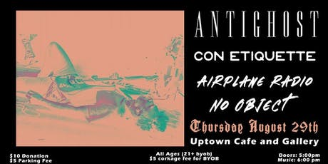 Antighost/Con Etiquette/Airplane Radio/No Object tickets